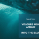 velours mon amour into the blue